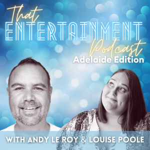 That Entertainment Podcast Adelaide Edition Graphic
